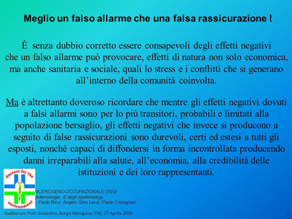 2 È senza dubbio corretto essere consapevoli degli effetti negativi che un falso allarme può provocare, effetti di natura non solo economica, ma anche