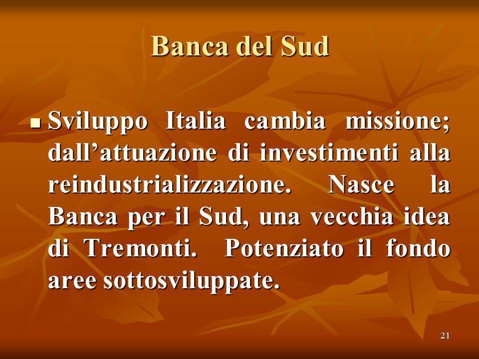 21 Banca del Sud Sviluppo Italia cambia missione; dallattuazione di investimenti alla reindustrializzazione.