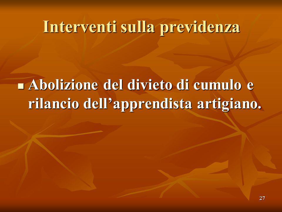 27 Interventi sulla previdenza Abolizione del divieto di cumulo e rilancio dellapprendista artigiano.