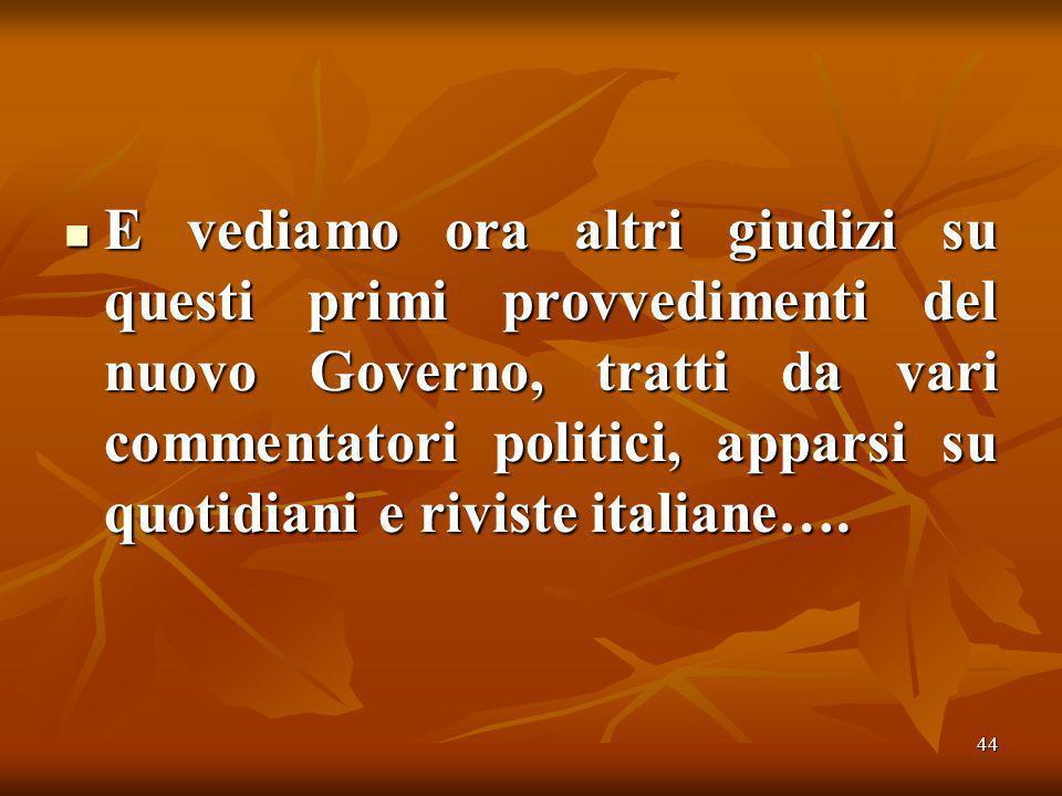 44 E vediamo ora altri giudizi su questi primi provvedimenti del nuovo Governo, tratti da vari commentatori politici, apparsi su quotidiani e riviste italiane….