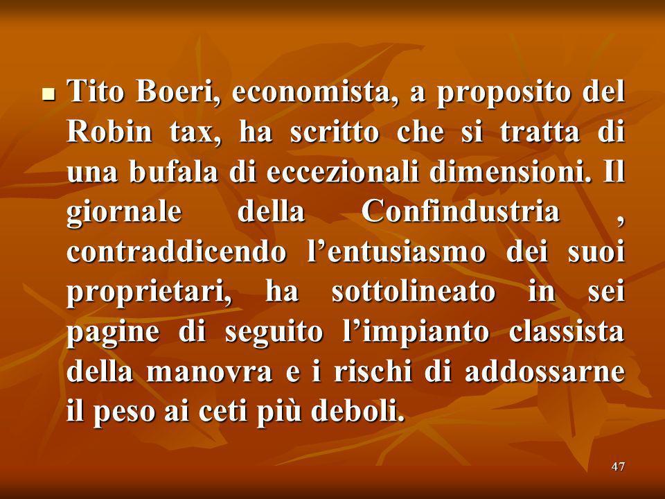 47 Tito Boeri, economista, a proposito del Robin tax, ha scritto che si tratta di una bufala di eccezionali dimensioni.