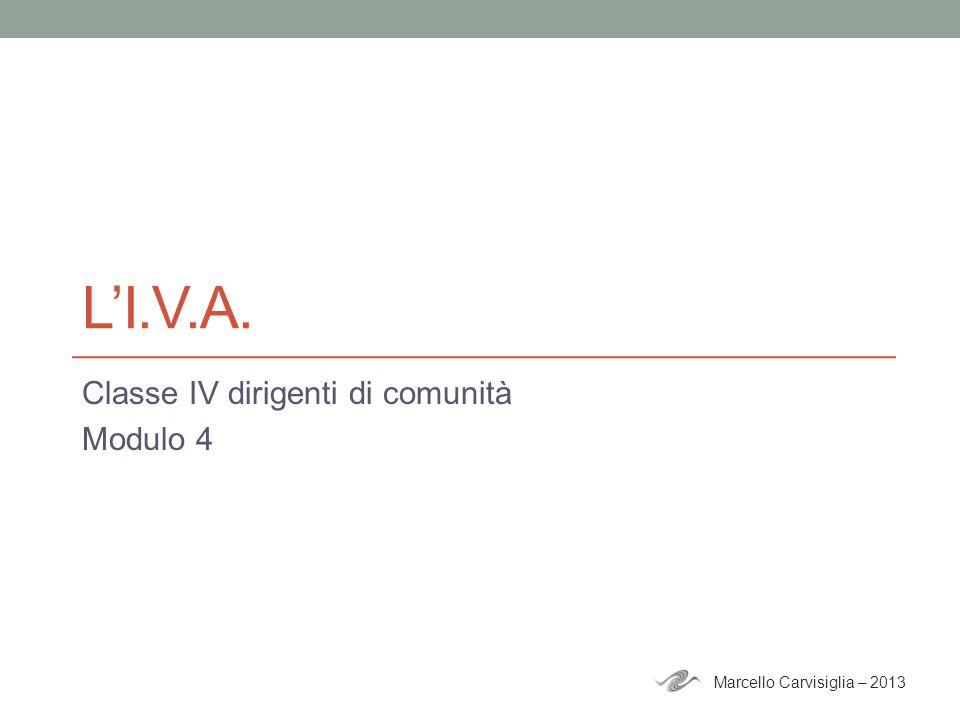 LI.V.A. Classe IV dirigenti di comunità Modulo 4 Marcello Carvisiglia – 2013