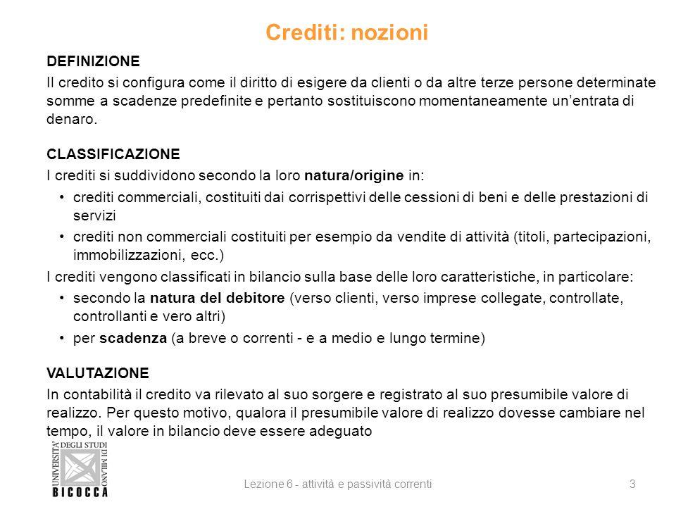 Crediti: nozioni DEFINIZIONE Il credito si configura come il diritto di esigere da clienti o da altre terze persone determinate somme a scadenze prede