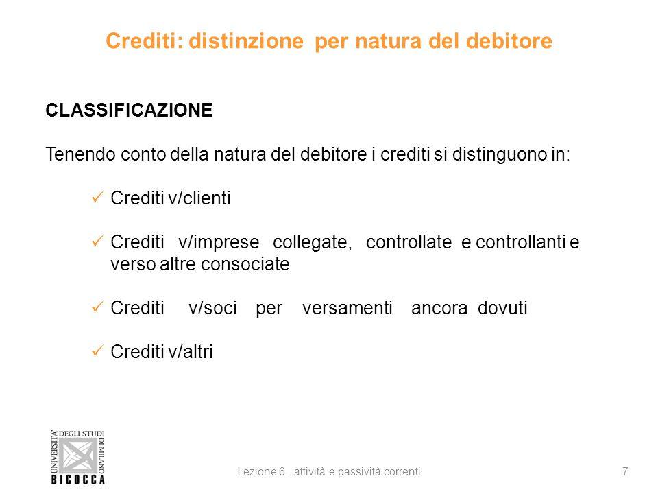 Crediti: distinzione per natura del debitore 7Lezione 6 - attività e passività correnti CLASSIFICAZIONE Tenendo conto della natura del debitore i cred