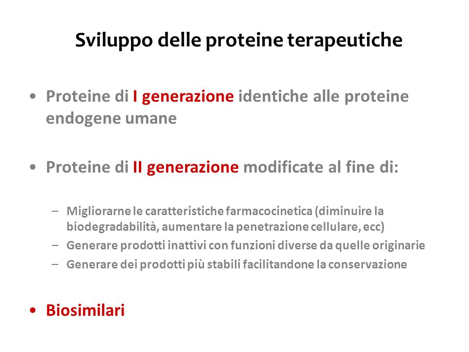 Sviluppo delle proteine terapeutiche Proteine di I generazione identiche alle proteine endogene umane Proteine di II generazione modificate al fine di