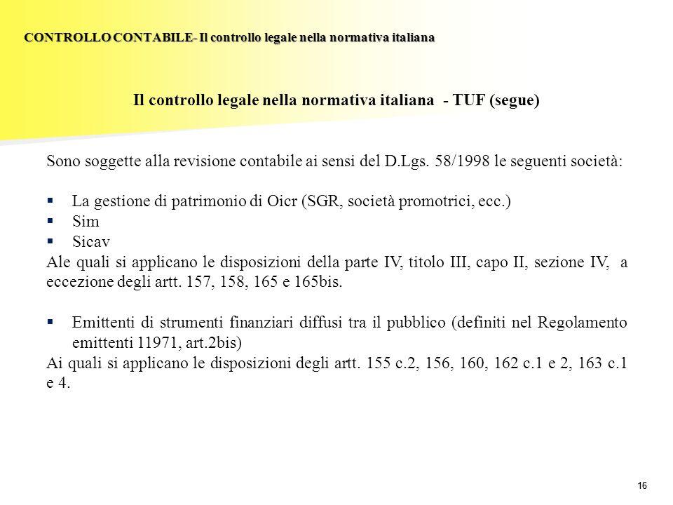 16 Il controllo legale nella normativa italiana - TUF (segue) Sono soggette alla revisione contabile ai sensi del D.Lgs. 58/1998 le seguenti società: