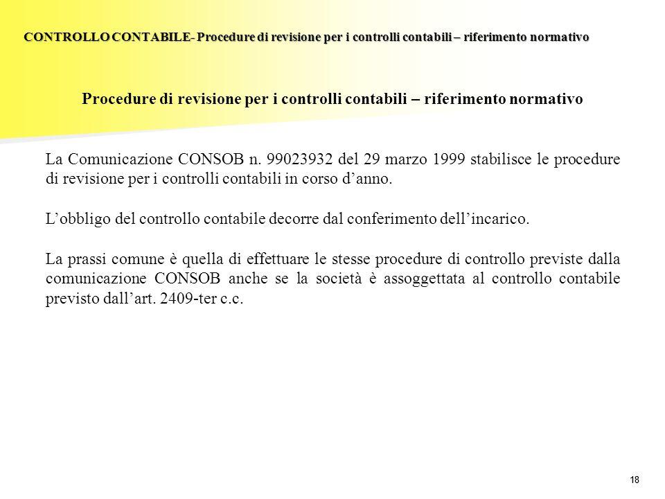 18 Procedure di revisione per i controlli contabili – riferimento normativo La Comunicazione CONSOB n. 99023932 del 29 marzo 1999 stabilisce le proced