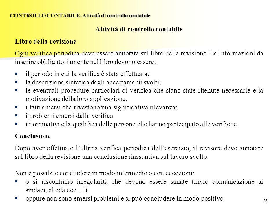 28 Attività di controllo contabile Libro della revisione Ogni verifica periodica deve essere annotata sul libro della revisione. Le informazioni da in