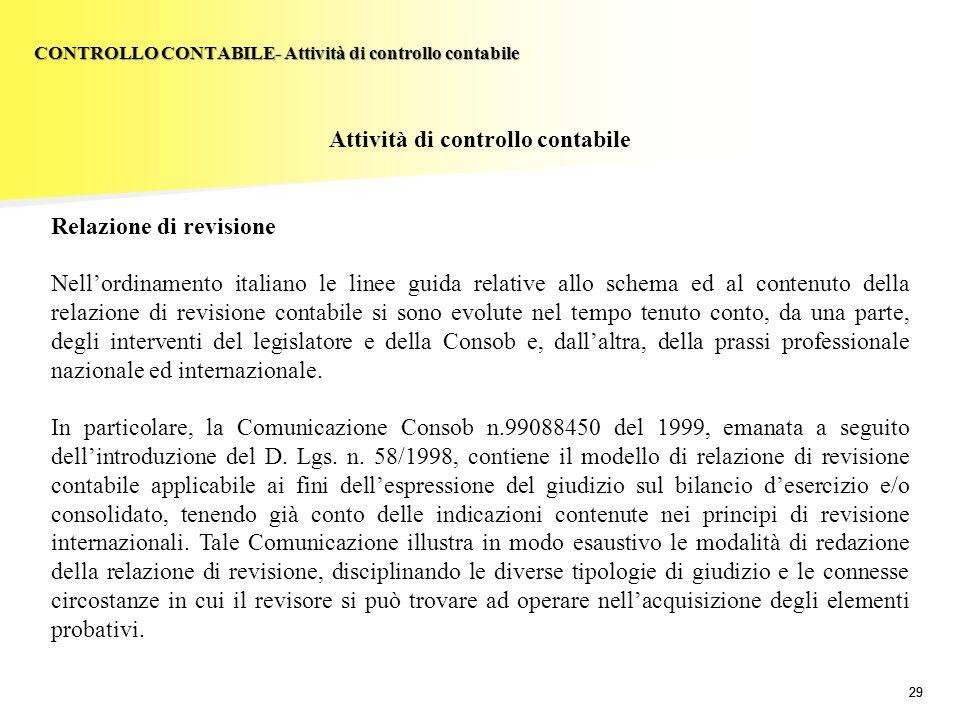 29 Attività di controllo contabile Relazione di revisione Nellordinamento italiano le linee guida relative allo schema ed al contenuto della relazione