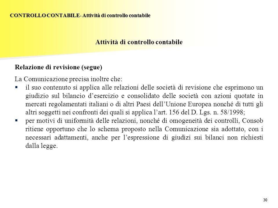 30 Attività di controllo contabile Relazione di revisione (segue) La Comunicazione precisa inoltre che: il suo contenuto si applica alle relazioni del