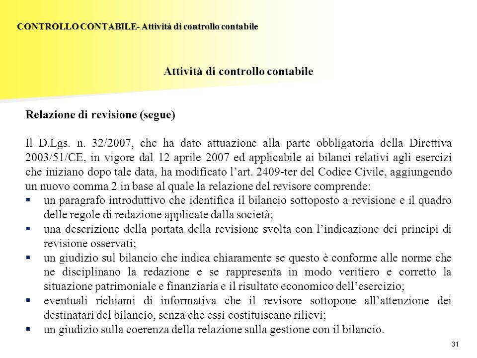 31 Attività di controllo contabile Relazione di revisione (segue) Il D.Lgs. n. 32/2007, che ha dato attuazione alla parte obbligatoria della Direttiva