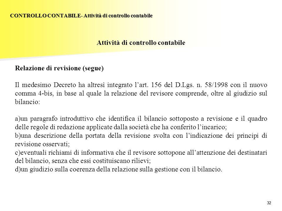 32 Attività di controllo contabile Relazione di revisione (segue) Il medesimo Decreto ha altresì integrato lart. 156 del D.Lgs. n. 58/1998 con il nuov
