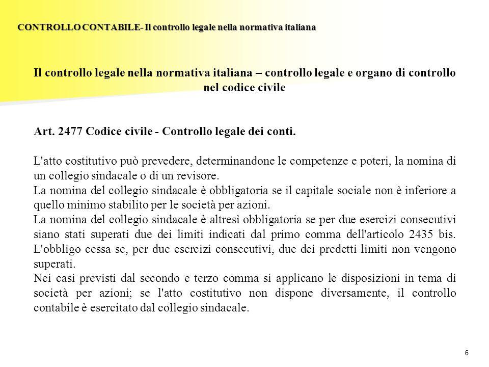 66 Il controllo legale nella normativa italiana – controllo legale e organo di controllo nel codice civile Art. 2477 Codice civile - Controllo legale