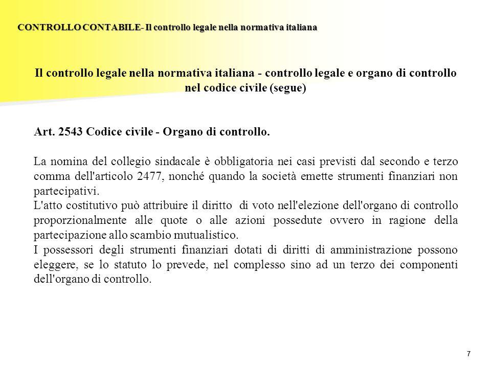 77 Il controllo legale nella normativa italiana - controllo legale e organo di controllo nel codice civile (segue) Art. 2543 Codice civile - Organo di