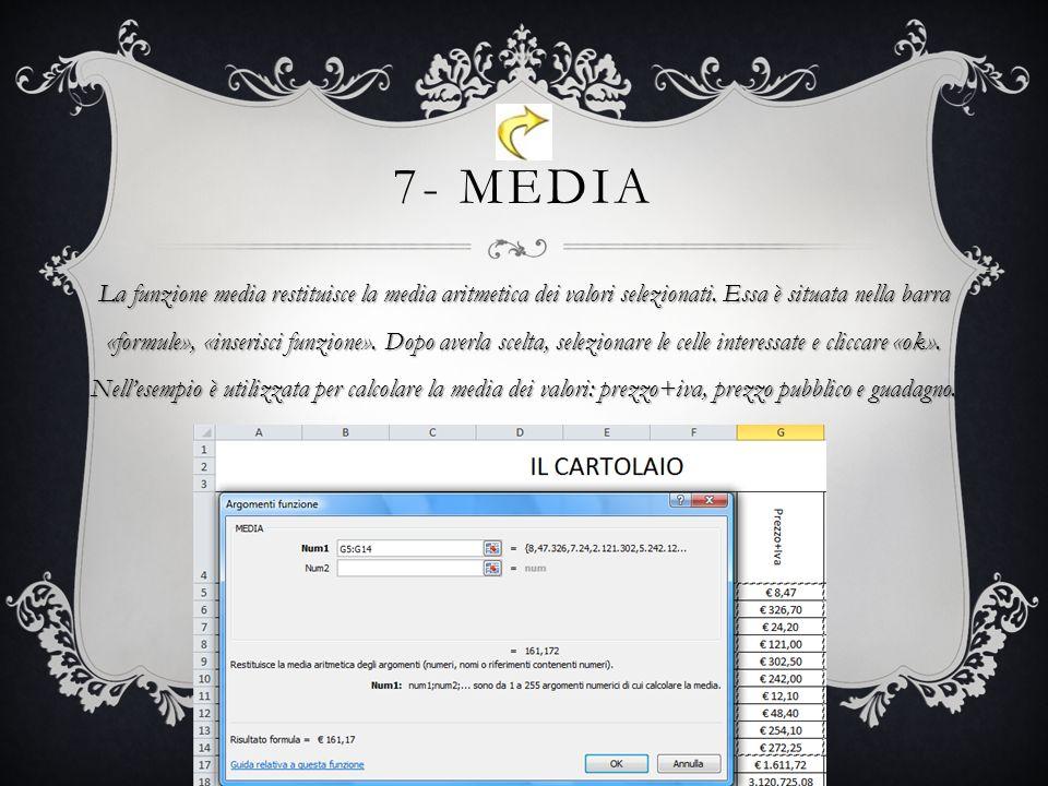 7- MEDIA La funzione media restituisce la media aritmetica dei valori selezionati.