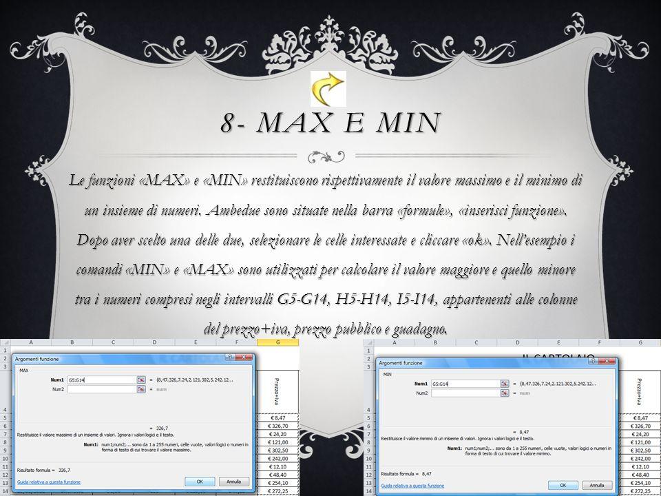 8- MAX E MIN Le funzioni «MAX» e «MIN» restituiscono rispettivamente il valore massimo e il minimo di un insieme di numeri.