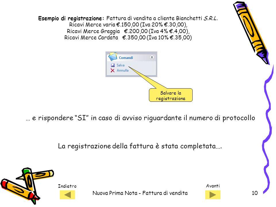 Indietro Avanti Nuova Prima Nota - Fattura di vendita10 Salvare la registrazione La registrazione della fattura è stata completata….