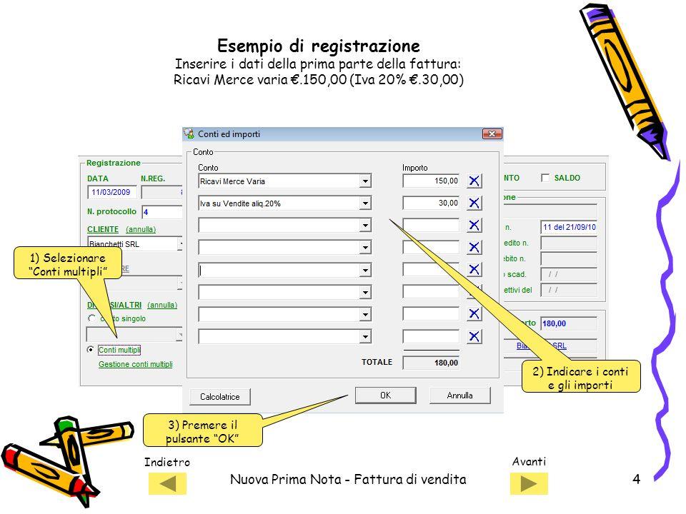 Indietro Avanti Nuova Prima Nota - Fattura di vendita5 Salvare la registrazione La prima parte della registrazione è stata completata… Esempio di registrazione: Fattura di vendita a cliente Bianchetti S.R.L.