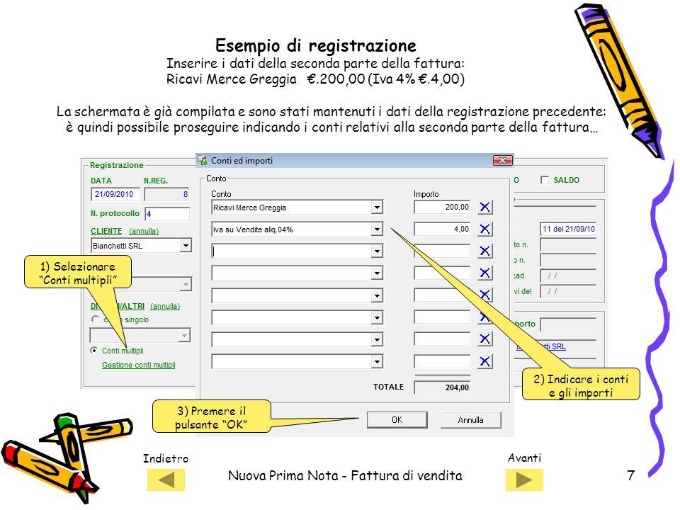 Indietro Avanti Nuova Prima Nota - Fattura di vendita8 1) Salvare la registrazione Anche la seconda parte della registrazione è stata completata… Esempio di registrazione: Fattura di vendita a cliente Bianchetti S.R.L.