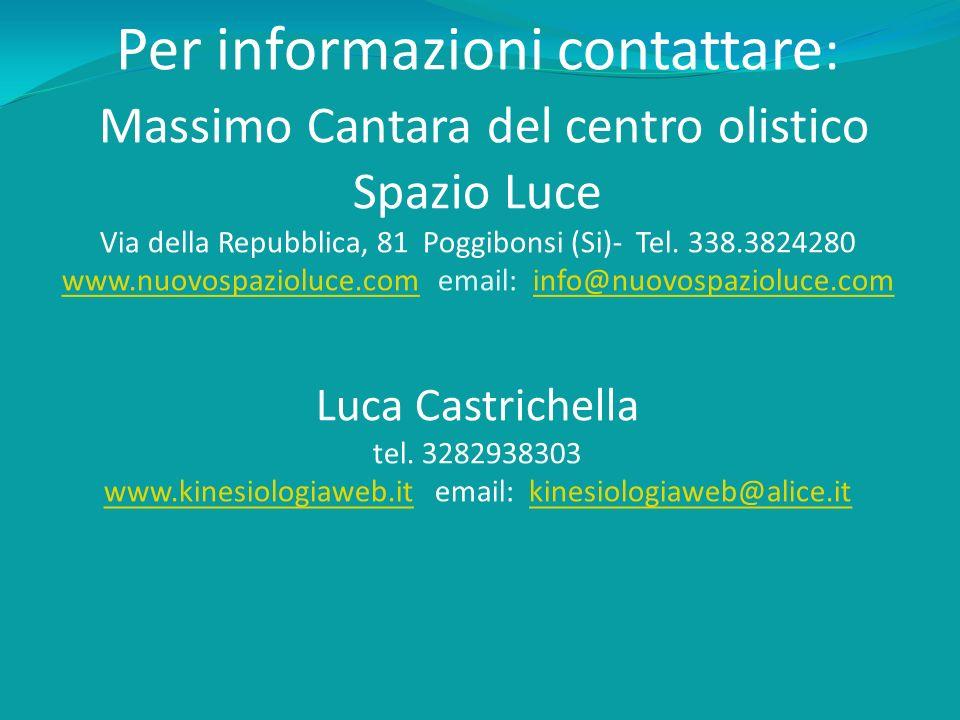 Per informazioni contattare : Massimo Cantara del centro olistico Spazio Luce Via della Repubblica, 81 Poggibonsi (Si)- Tel. 338.3824280 www.nuovospaz
