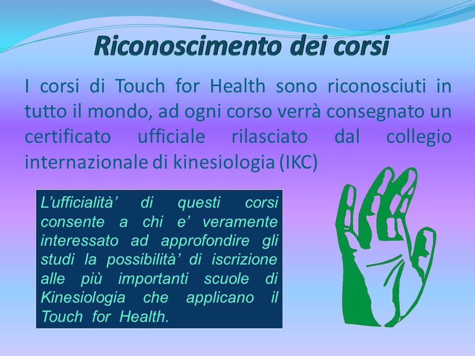 I corsi di Touch for Health sono riconosciuti in tutto il mondo, ad ogni corso verrà consegnato un certificato ufficiale rilasciato dal collegio inter