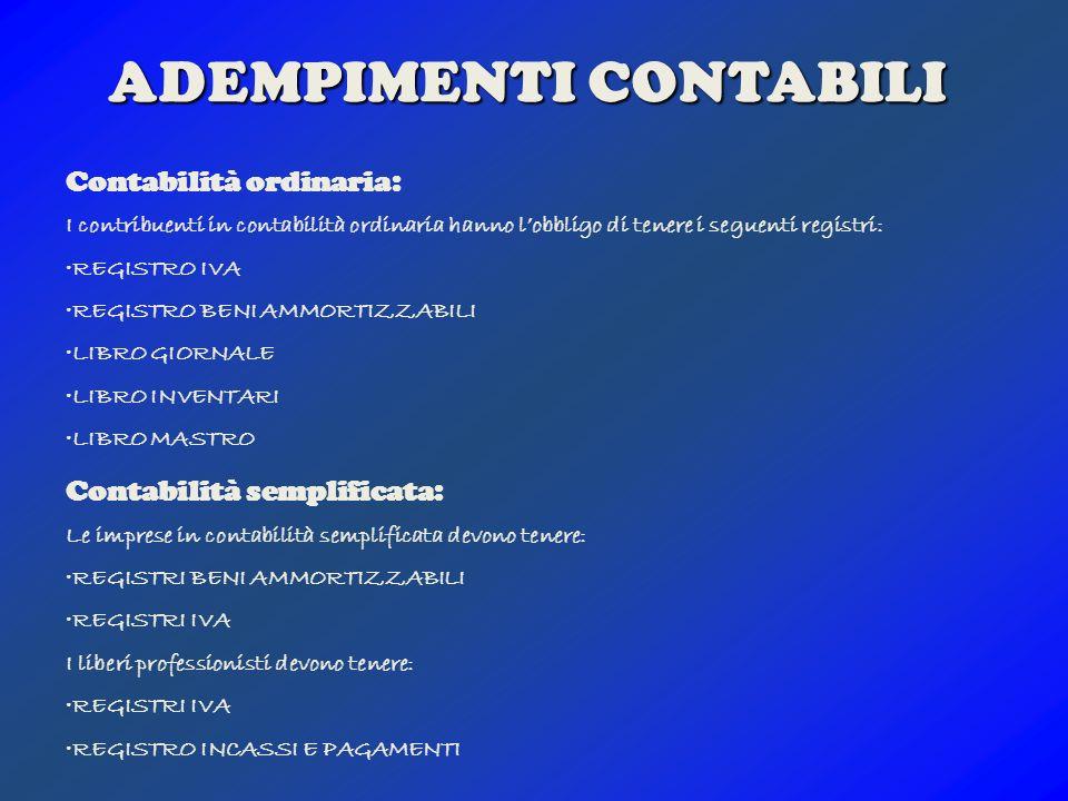 ADEMPIMENTI CONTABILI Contabilità ordinaria: I contribuenti in contabilità ordinaria hanno lobbligo di tenere i seguenti registri: REGISTRO IVA REGIST