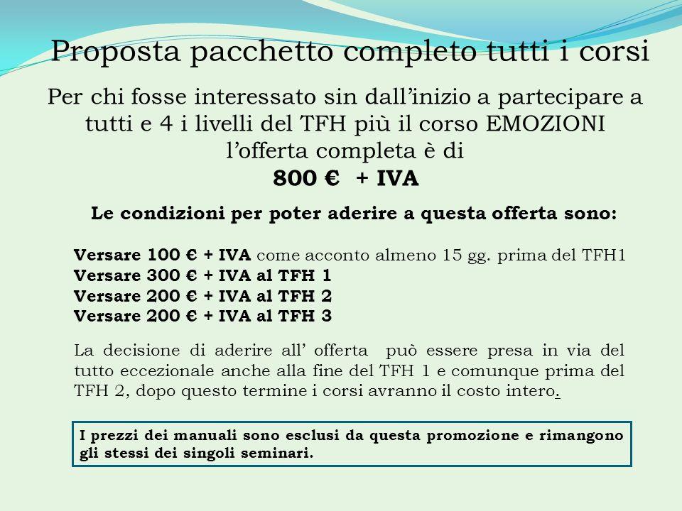 Proposta pacchetto completo tutti i corsi Le condizioni per poter aderire a questa offerta sono: Versare 100 + IVA come acconto almeno 15 gg. prima de