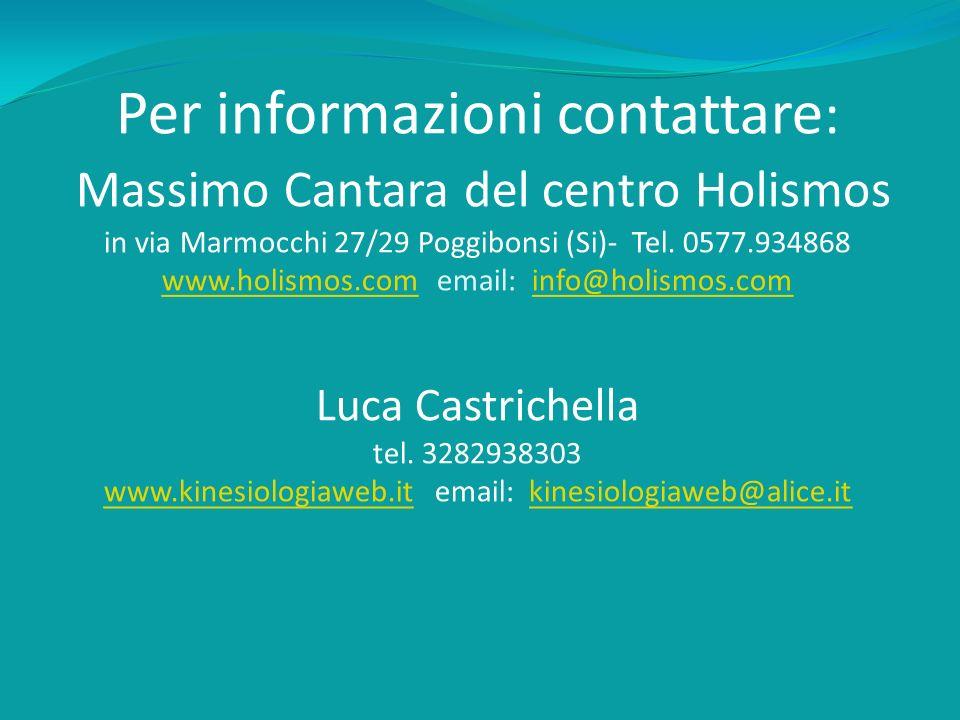 Per informazioni contattare : Massimo Cantara del centro Holismos in via Marmocchi 27/29 Poggibonsi (Si)- Tel. 0577.934868 www.holismos.com email: inf