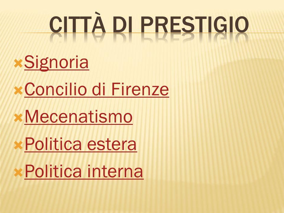 Signoria Concilio di Firenze Mecenatismo Politica estera Politica interna