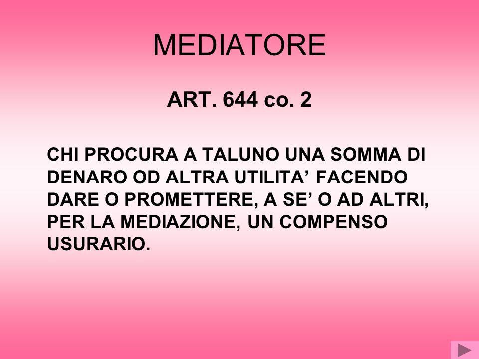 MEDIATORE ART. 644 co. 2 CHI PROCURA A TALUNO UNA SOMMA DI DENARO OD ALTRA UTILITA FACENDO DARE O PROMETTERE, A SE O AD ALTRI, PER LA MEDIAZIONE, UN C