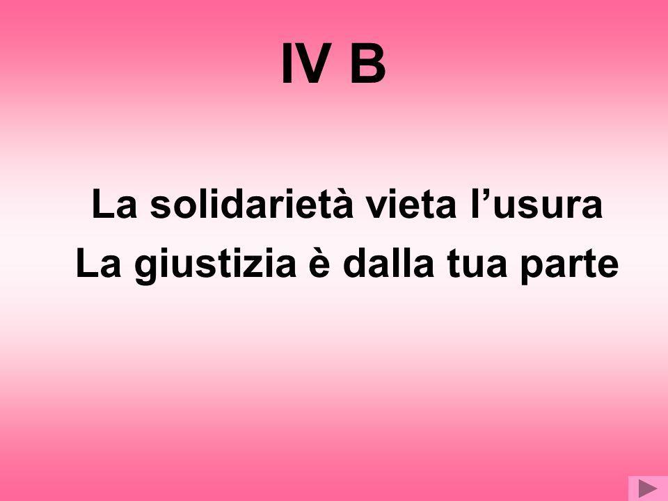 IV B La solidarietà vieta lusura La giustizia è dalla tua parte