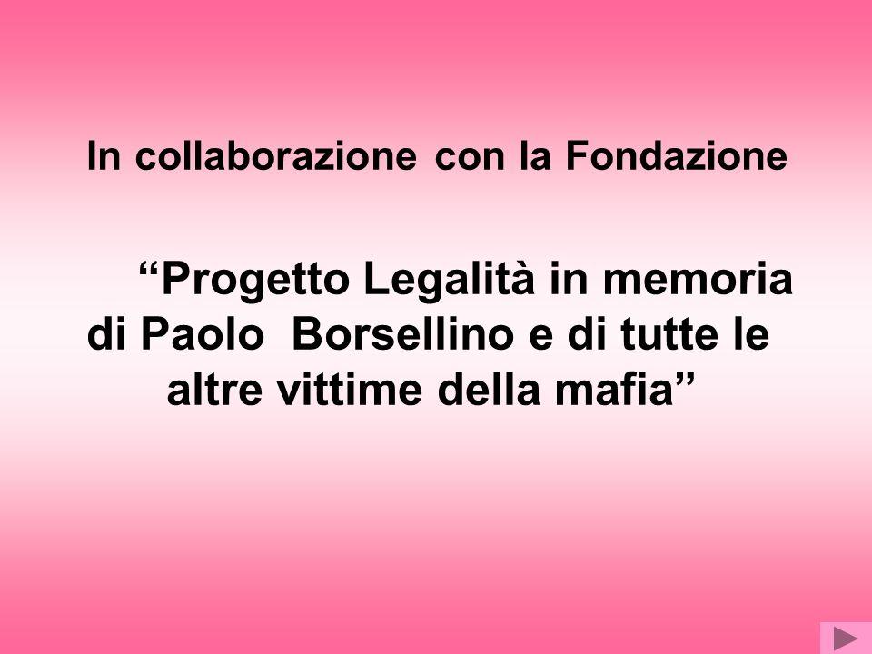 In collaborazione con la Fondazione Progetto Legalità in memoria di Paolo Borsellino e di tutte le altre vittime della mafia