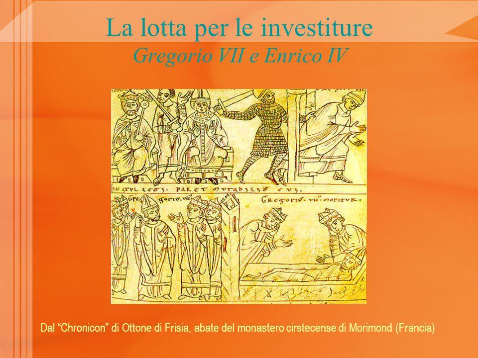 La lotta per le investiture Gregorio VII e Enrico IV Dal Chronicon di Ottone di Frisia, abate del monastero cirstecense di Morimond (Francia)