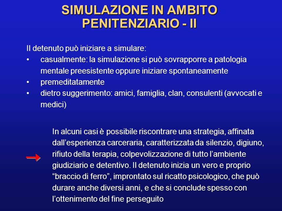 SIMULAZIONE IN AMBITO PENITENZIARIO - II Il detenuto può iniziare a simulare: casualmente: la simulazione si può sovrapporre a patologia mentale prees