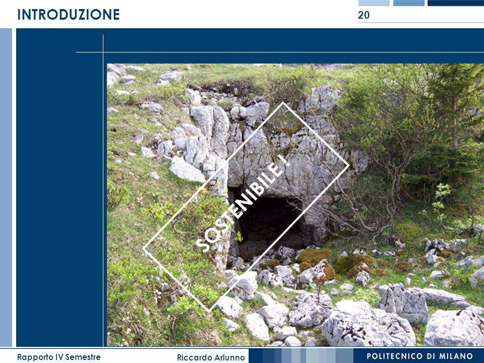 Riccardo Arlunno Rapporto IV Semestre 20 INTRODUZIONE SOSTENIBILE !