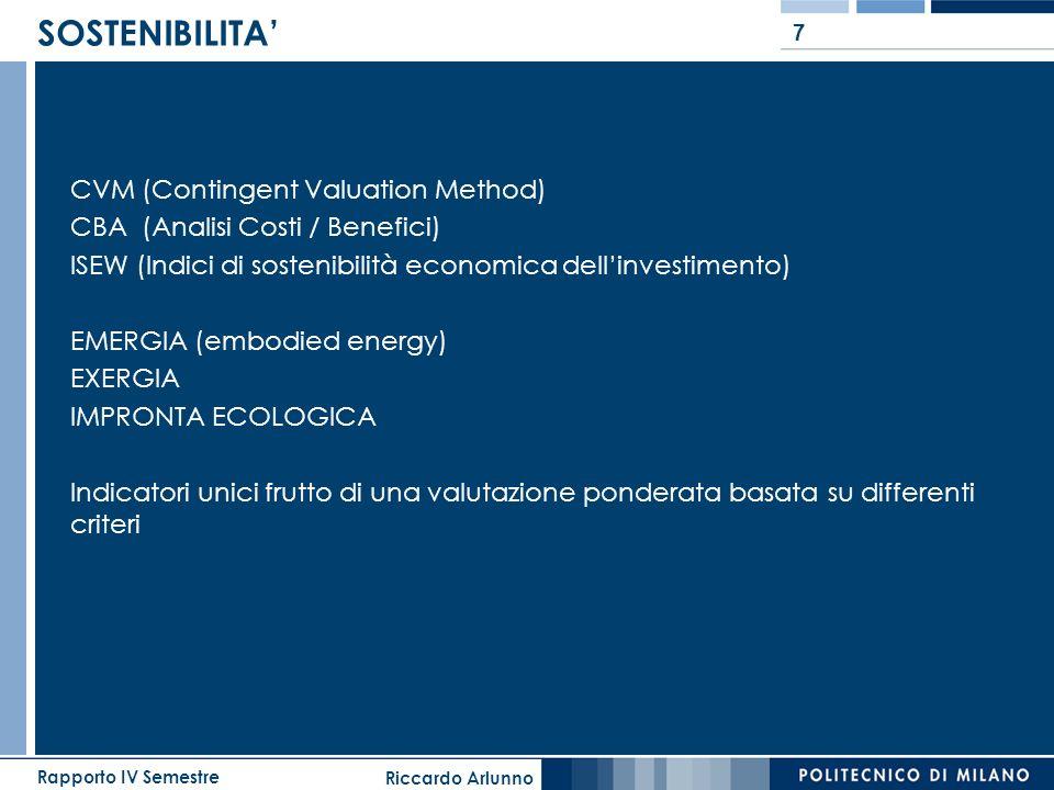 Riccardo Arlunno Rapporto IV Semestre 8 SOSTENIBILITA CVM (Contingent Valuation Method) CBA (Analisi Costi / Benefici) ISEW (Indici di sostenibilità economica dellinvestimento) EMERGIA (embodied energy) EXERGIA IMPRONTA ECOLOGICA Indicatori unici frutto di una valutazione ponderata basata su differenti criteri Strumenti di valutazione di sostenibilità in EDILIZIA