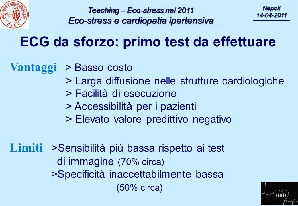 Teaching – Eco-stress nel 2011 Eco-stress e cardiopatia ipertensiva Napoli14-04-2011 ECG da sforzo: primo test da effettuare Vantaggi > Basso costo >