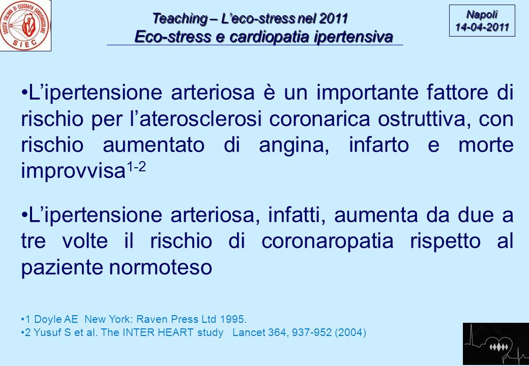 Teaching – Leco-stress nel 2011 Eco-stress e cardiopatia ipertensiva Napoli14-04-2011 Characteristics of a contemporary population with angina pectoris Pepine CJ et al, Am J Cardiol 1994;74:226 Ipertesi 60% Normotesi 40% n = 5125 paz.