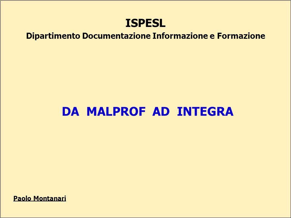 ISPESL Dipartimento Documentazione Informazione e Formazione DA MALPROF AD INTEGRA Paolo Montanari