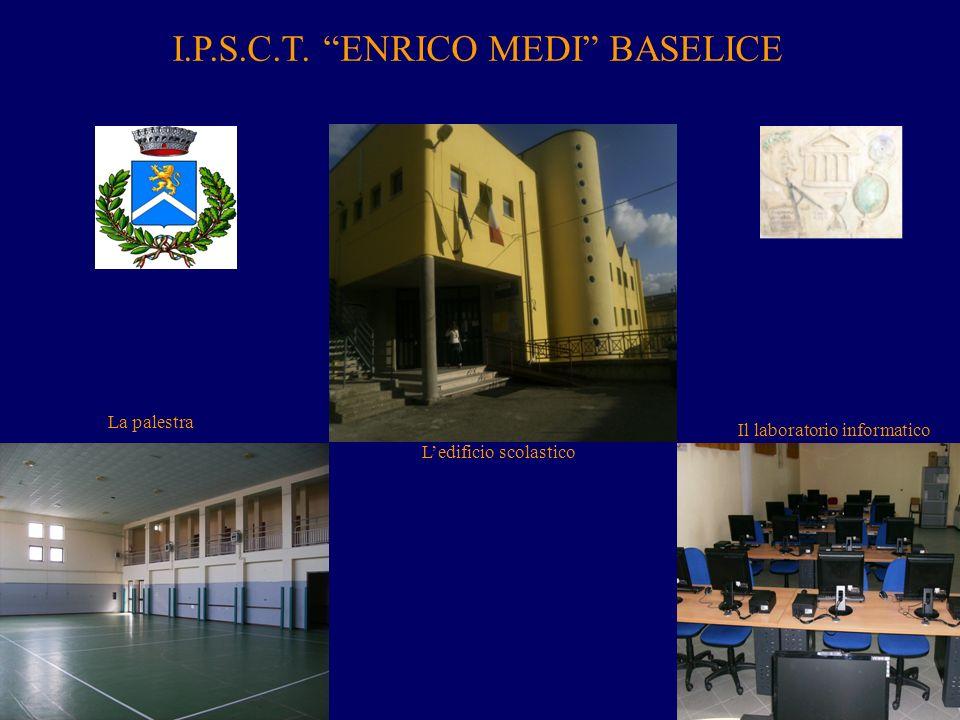 I.P.S.C.T. ENRICO MEDI BASELICE Ledificio scolastico La palestra Il laboratorio informatico