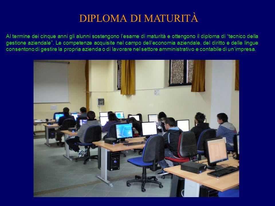 DIPLOMA DI MATURITÀ Al termine dei cinque anni gli alunni sostengono lesame di maturità e ottengono il diploma di tecnico della gestione aziendale. Le