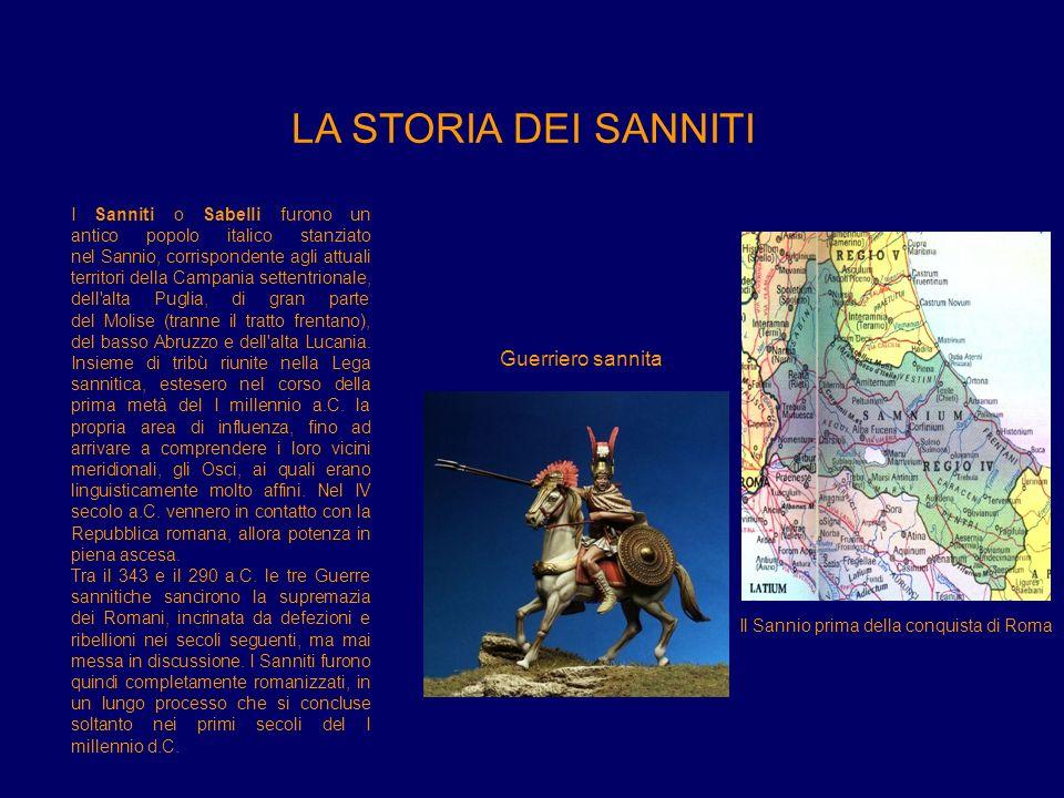 LA STORIA DEI SANNITI I Sanniti o Sabelli furono un antico popolo italico stanziato nel Sannio, corrispondente agli attuali territori della Campania s