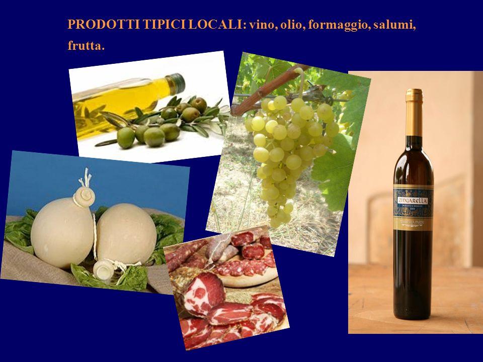PRODOTTI TIPICI LOCALI: vino, olio, formaggio, salumi, frutta.