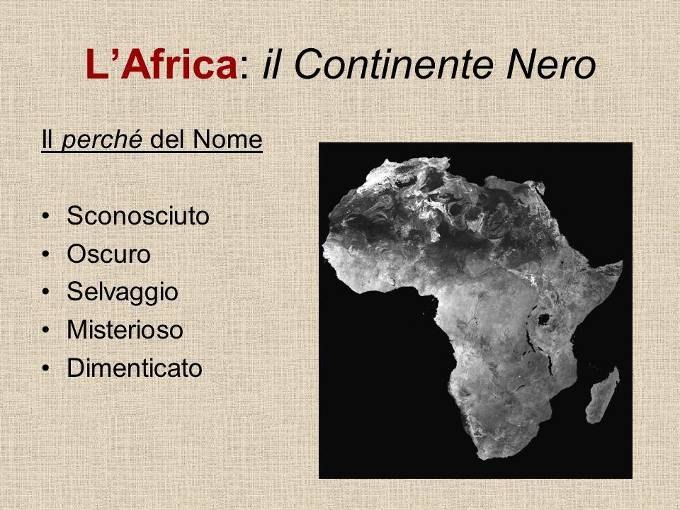 LAfrica: il Continente Nero Il perché del Nome Sconosciuto Oscuro Selvaggio Misterioso Dimenticato