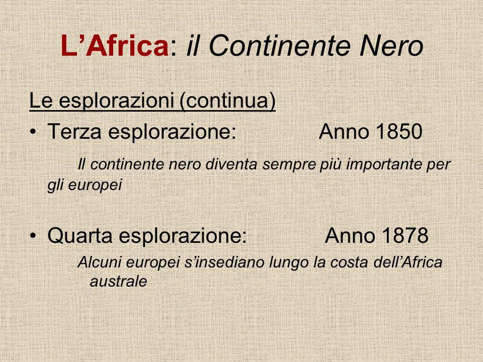 LAfrica: il Continente Nero Le esplorazioni (continua) Terza esplorazione:Anno 1850 Il continente nero diventa sempre più importante per gli europei Q