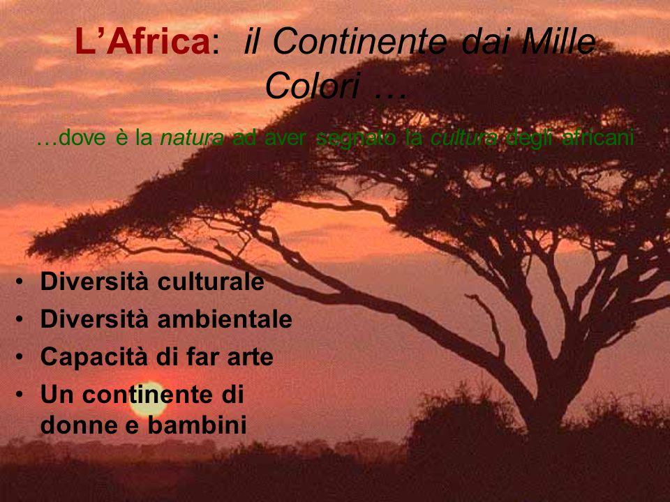 LAfrica: il Continente dai Mille Colori … Diversità culturale Diversità ambientale Capacità di far arte Un continente di donne e bambini …dove è la na