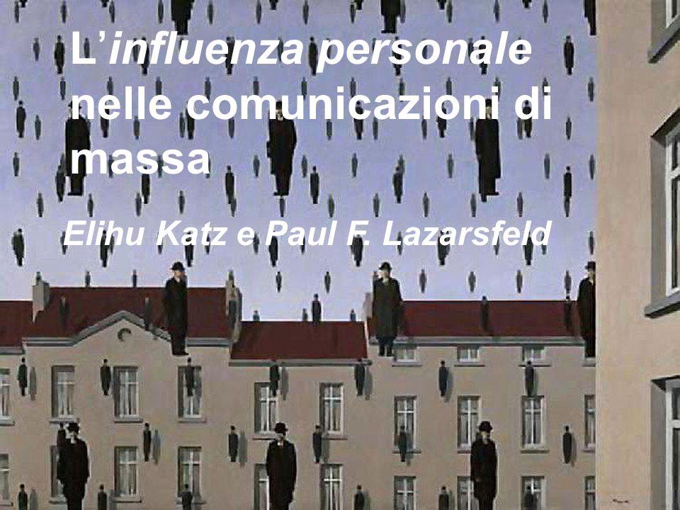 Elihu Katz e Paul F. Lazarsfeld Linfluenza personale nelle comunicazioni di massa