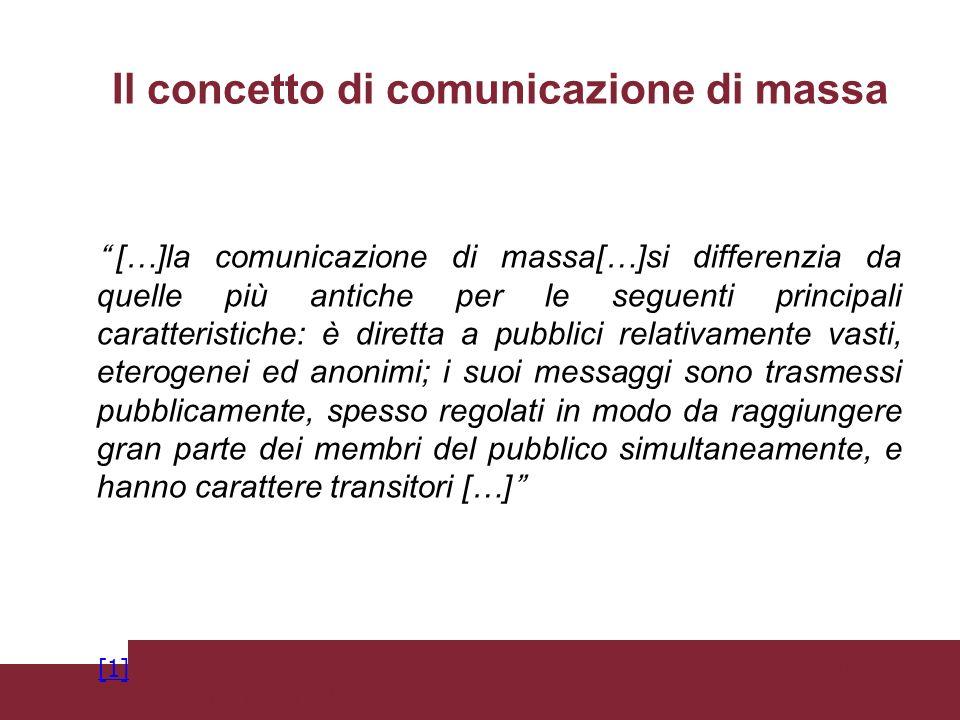 Il concetto di comunicazione di massa […]la comunicazione di massa[…]si differenzia da quelle più antiche per le seguenti principali caratteristiche: