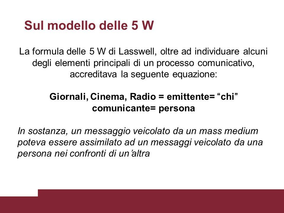 La formula delle 5 W di Lasswell, oltre ad individuare alcuni degli elementi principali di un processo comunicativo, accreditava la seguente equazione