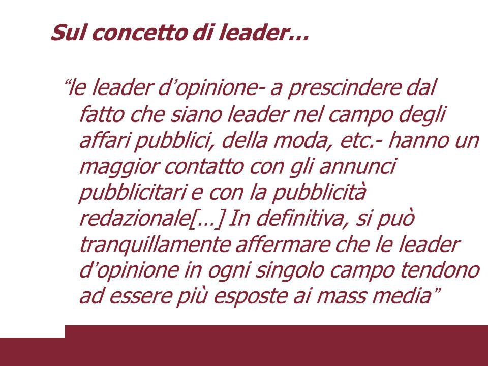 le leader d opinione- a prescindere dal fatto che siano leader nel campo degli affari pubblici, della moda, etc.- hanno un maggior contatto con gli an